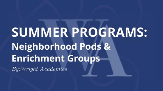 Summer Programs: Enrichment Groups & Neighborhood Pods